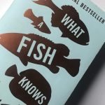 What a Fish Knows – A few Thoughts on a Fascinating Book