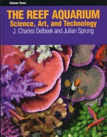 The Reef Aquarium, Volume 3: Science Art and Technology